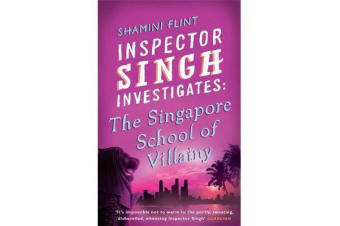 Inspector Singh Investigates: The Singapore School Of Villainy - Number 3 in series