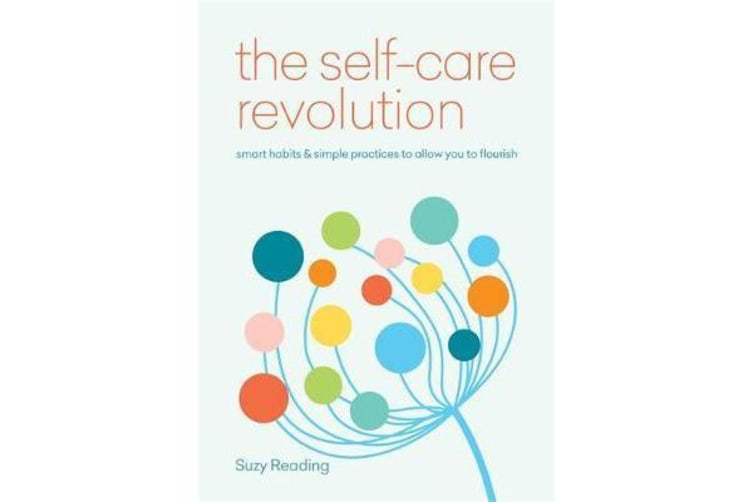 The Self-Care Revolution - smart habits & simple practices to allow you to flourish