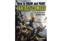 How to Draw and Paint Fantasy Combat - A Step-By-Step Guide to Epic Combat Scenes