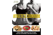 The Athlete's Cookbook - A Nutritional Program to Fuel the Body for Peak Performance and Rapid Recovery