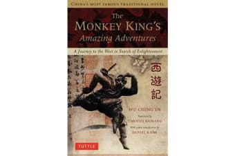 The Monkey King's Amazing Adventures - A Journey to the West in Search of Enlightenment. China's Most Famous Traditional Novel