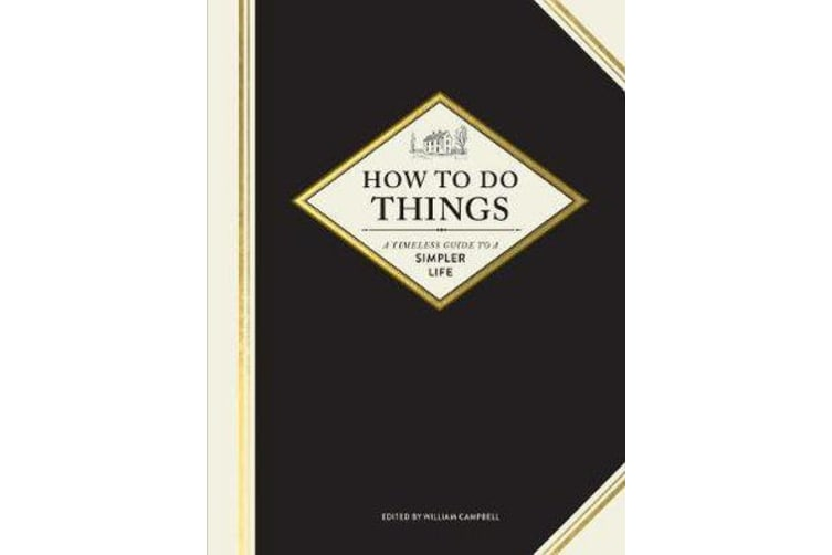 How to Do Things - A Timeless Guide to a Simpler Life