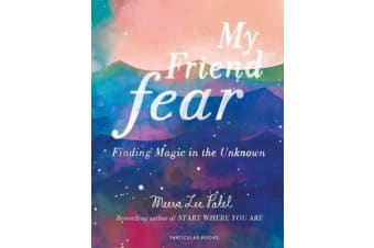 My Friend Fear - Finding Magic in the Unknown