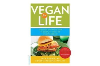 Vegan for Life - Everything You Need to Know to Be Healthy and Fit on a Plant-Based Diet