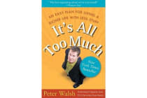It's all Too Much - An Easy Plan for Living a Richer Life With Less Stuff