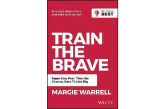 Train the Brave - Tame Your Fear, Take the Chance, Dare to Live Big