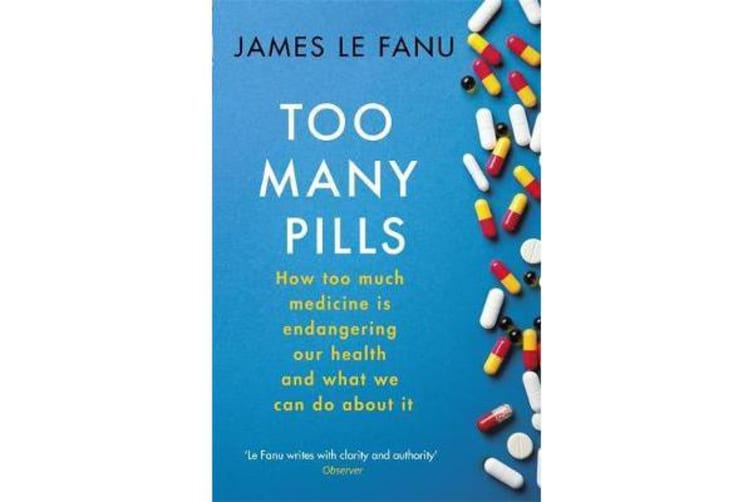 Too Many Pills - How Too Much Medicine is Endangering Our Health and What We Can Do About It
