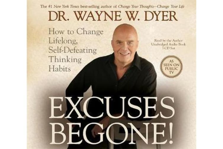 Excuses Begone! - How to Change Lifelong, Self-Defeating Thinking Habits