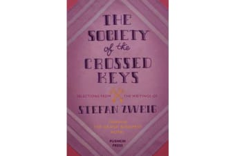 The Society of the Crossed Keys - Selections from the Writings of Stefan Zweig, Inspirations for The Grand Budapest Hotel