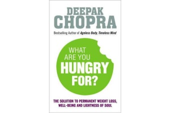 What Are You Hungry For? - The Chopra Solution to Permanent Weight Loss, Well-Being and Lightness of Soul