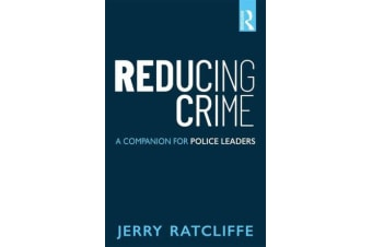 Reducing Crime - A Companion for Police Leaders