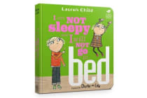 Charlie and Lola: I Am Not Sleepy and I Will Not Go to Bed - Board Book