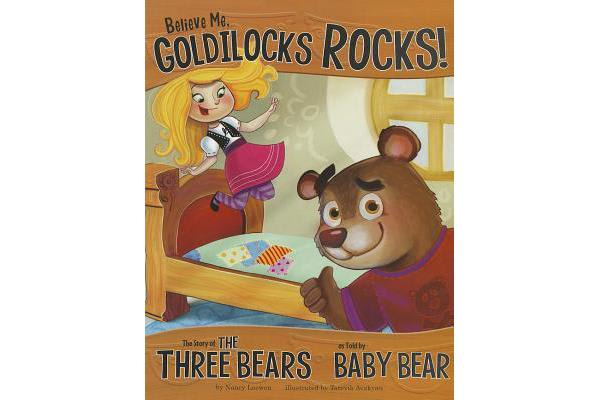 Believe Me, Goldilocks Rocks! - The Story of the Three Bears as Told by Baby Bear