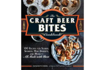 The Craft Beer Bites Cookbook - 100 Recipes for Sliders, Skewers, Mini Desserts, and More--All Made with Beer
