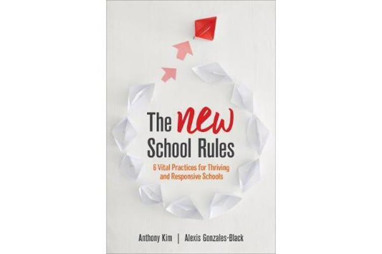 The NEW School Rules - 6 Vital Practices for Thriving and Responsive Schools