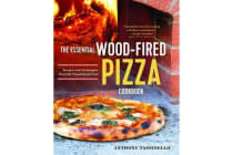 The Essential Wood Fired Pizza Cookbook - Recipes and Techniques from My Wood Fired Oven
