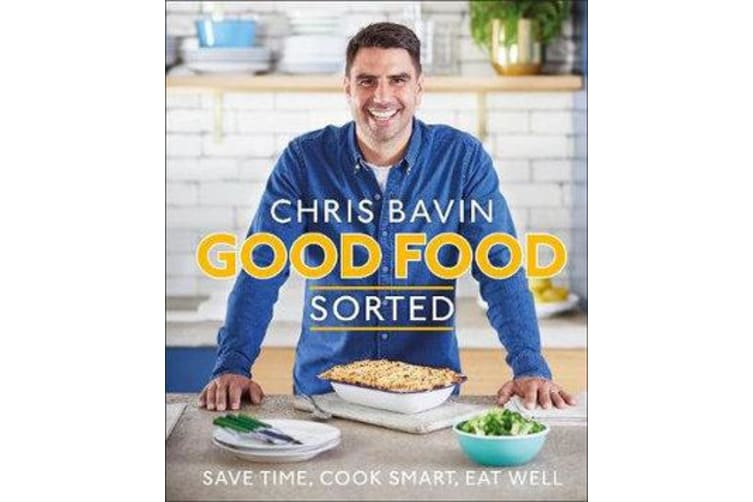 Good Food, Sorted - Save Time, Cook Smart, Eat Well