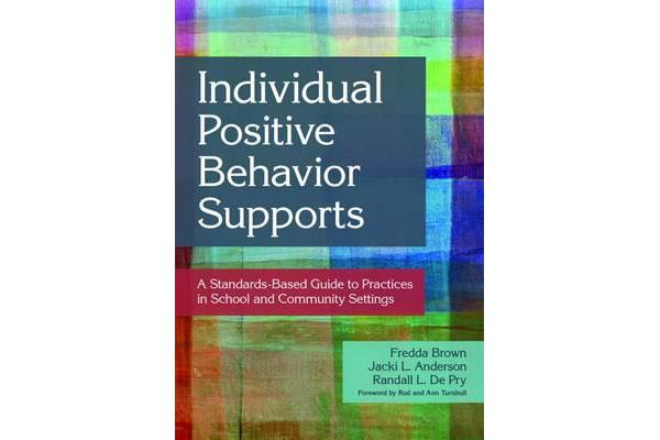 Individual Positive Behavior Supports - A Standards-Based Guide to Practices in School and Community Settings
