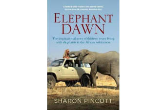 Elephant Dawn - The Inspirational Story of Thirteen Years Living With Elephants in the African Wilderness
