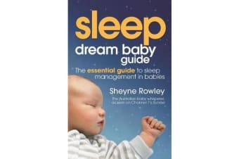 Dream Baby Guide: Sleep - The Essential Guide to Sleep Management in Babies
