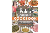 The Paleo Approach Cookbook - A Detailed Guide to Heal Your Body and Nourish Your Soul