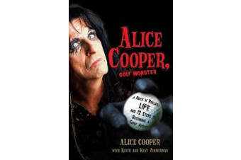 Alice Cooper, Golf Monster - A Rock 'n' Roller's Life and 12 Steps to Becoming a Golf Addict
