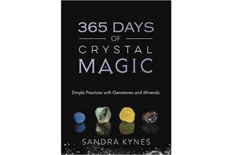 365 Days of Crystal Magic - Simple Practices with Gemstones and Minerals