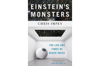 Einstein's Monsters - The Life and Times of Black Holes