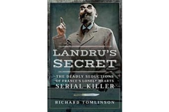 Landru's Secret - The Deadly Seductions of France's Lonely Hearts Serial Killer