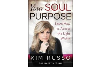Your Soul Purpose - Learn How to Access the Light Within