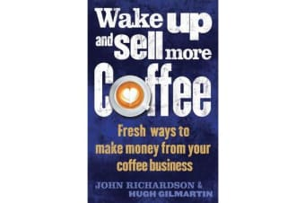 Wake Up and Sell More Coffee - Fresh Ways to Make Money from Your Coffee Business