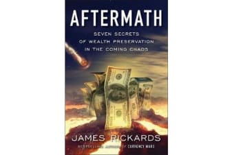 Aftermath - Seven Secrets of Wealth Preservation in the Coming Chaos