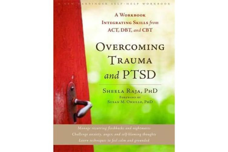 Overcoming Trauma and PTSD - A Workbook Integrating Skills from ACT, DBT, and CBT