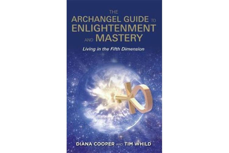 The Archangel Guide to Enlightenment and Mastery - Living in the Fifth Dimension