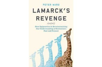 Lamarck's Revenge - How Epigenetics Is Revolutionizing Our Understanding of Evolution's Past and Present