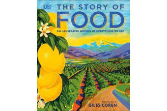 The Story of Food - An Illustrated History of Everything We Eat