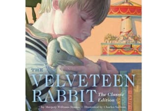 The Velveteen Rabbit - Or, How Toys Become Real