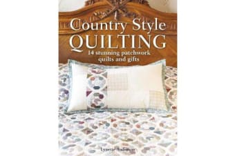 Country Style Quilting - 14 stunning patchwork quilts and gifts