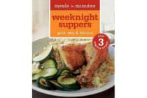 Meals in Minutes: Weeknight Suppers - Quick, Easy & Delicious