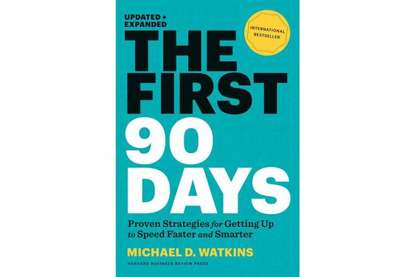 The First 90 Days, Updated and Expanded - Proven Strategies for Getting Up to Speed Faster and Smarter