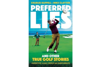 Preferred Lies - And Other True Golf Stories