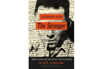 Looking for the Stranger - Albert Camus and the Life of a Literary Classic