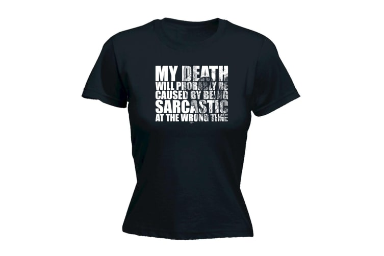 123T Funny Tee - My Death Will Probably Be Caused By Being Sarcastic - (X-Large Black Womens T Shirt)