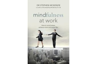 Mindfulness at Work - How to Avoid Stress, Achieve More and Enjoy Life!