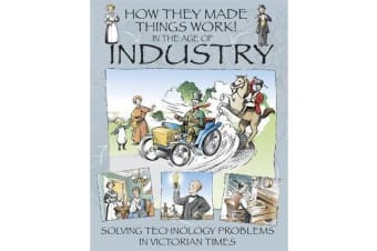 How They Made Things Work - In the Age of Industry