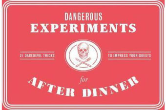 Dangerous Experiments for After Dinner - 21 Daredevil Tricks to Impress Your Guests