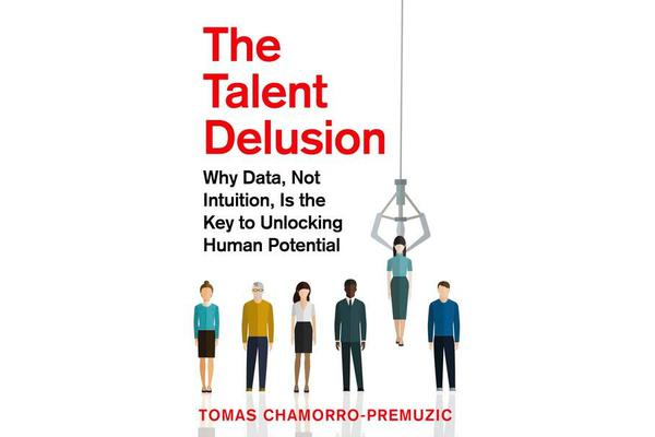 The Talent Delusion - Why Data, Not Intuition, Is the Key to Unlocking Human Potential