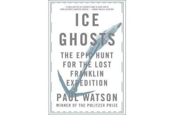 Ice Ghosts - The Epic Hunt for the Lost Franklin Expedition