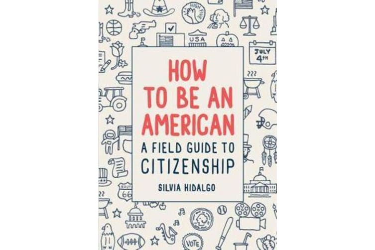 How to Be an American - A Field Guide to Citizenship