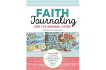 Faith Journaling for the Inspired Artist - Inspiring Bible art journaling projects and ideas to affirm your faith through creative expression and meditative reflection